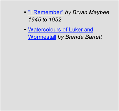 """I Remember"" by Bryan Maybee 1945 to 1952 Watercolours of Luker and Wormestall by Brenda Barrett"